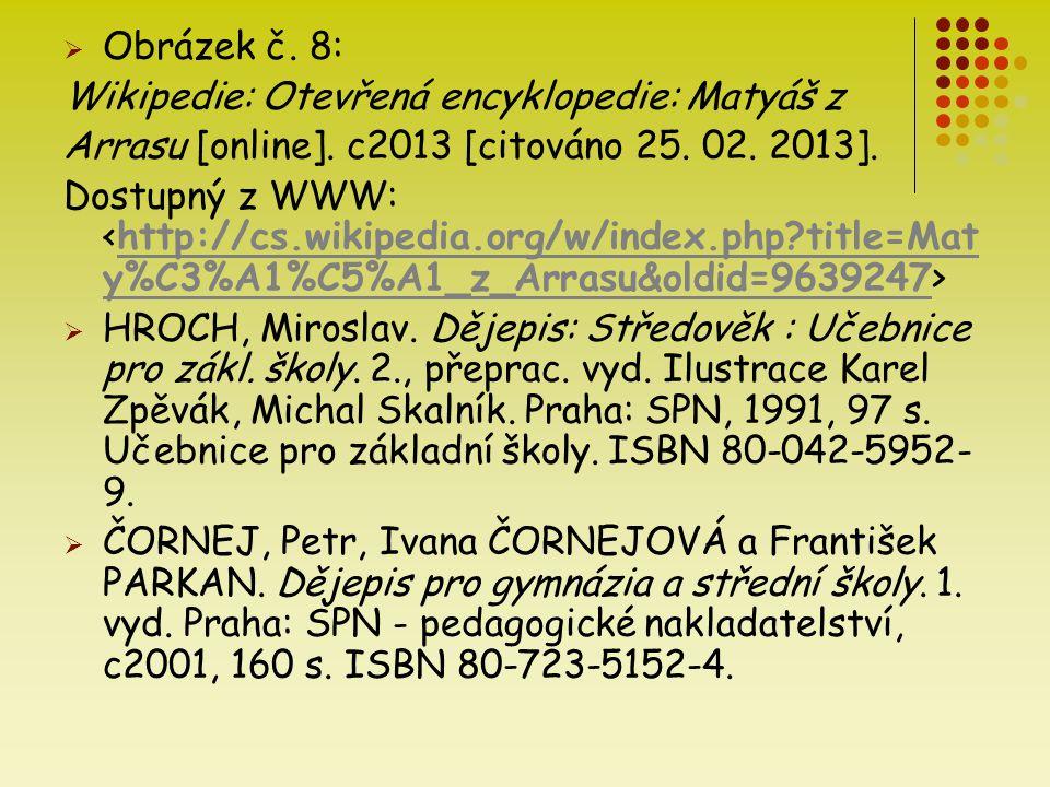 Obrázek č. 8: Wikipedie: Otevřená encyklopedie: Matyáš z. Arrasu [online]. c2013 [citováno 25. 02. 2013].